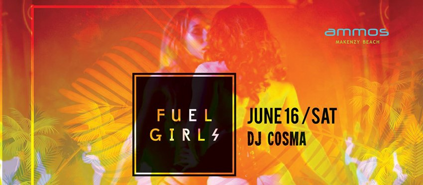 Fuel Girls with Dj Cosmas at Ammos | Saturday 16 June